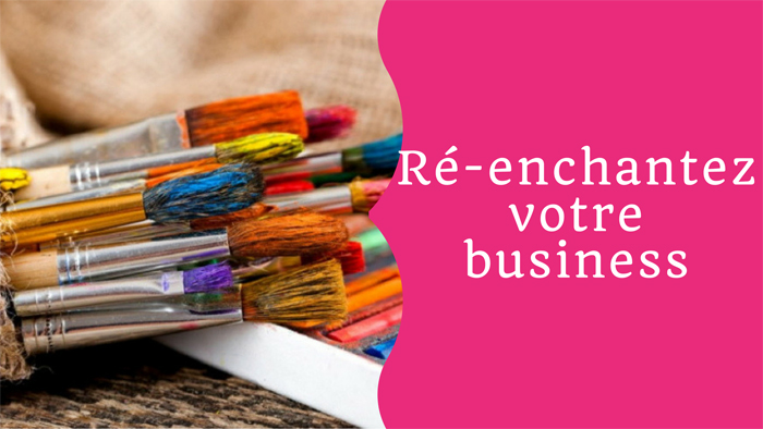 Ré-enchantez votre business